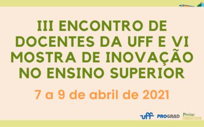 III Encontro de Docentes da UFF e VI Mostra de Inovação no Ensino Superior – 07 a 09 de Abril